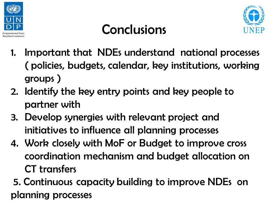 Conclusions 1.Important that NDEs understand national processes ( policies, budgets, calendar, key institutions, working groups ) 2.Identify the key e