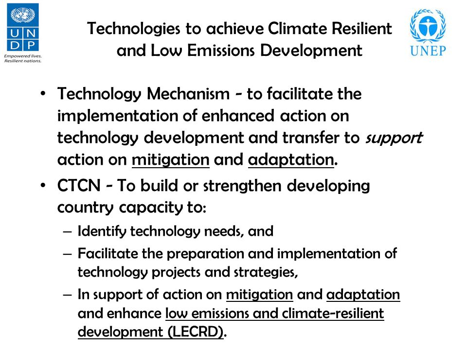 Technologies to achieve Climate Resilient and Low Emissions Development Technology Mechanism - to facilitate the implementation of enhanced action on