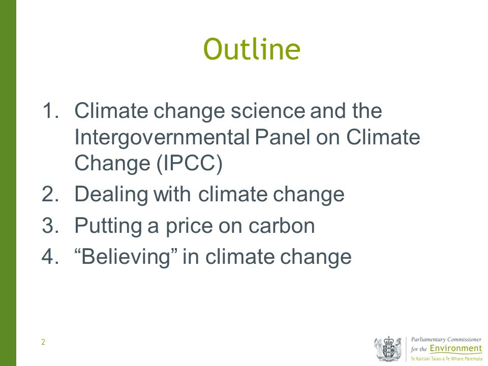 2 Outline 1.Climate change science and the Intergovernmental Panel on Climate Change (IPCC) 2.Dealing with climate change 3.Putting a price on carbon 4.Believing in climate change