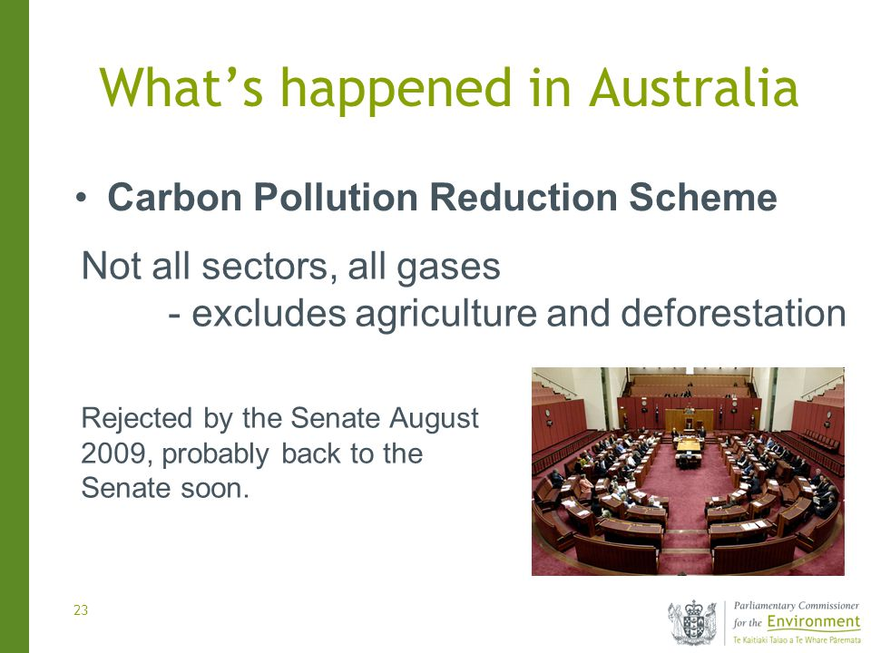 23 Whats happened in Australia Carbon Pollution Reduction Scheme Rejected by the Senate August 2009, probably back to the Senate soon.