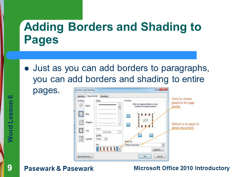 Word Lesson 6 Pasewark & Pasewark Microsoft Office 2010 Introductory 99 Adding Borders and Shading to Pages Just as you can add borders to paragraphs,