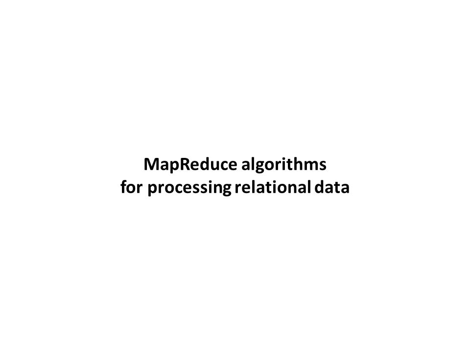 MapReduce algorithms for processing relational data