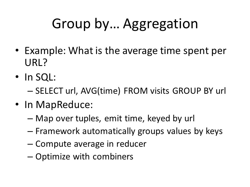 Group by… Aggregation Example: What is the average time spent per URL.