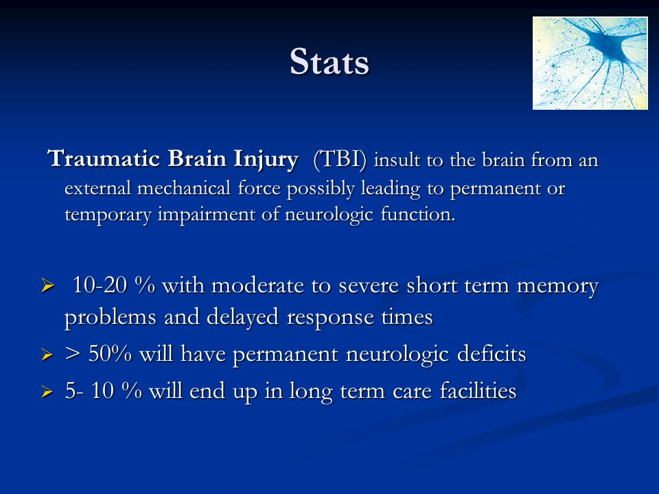 Stats Traumatic Brain Injury (TBI) insult to the brain from an external mechanical force possibly leading to permanent or temporary impairment of neur