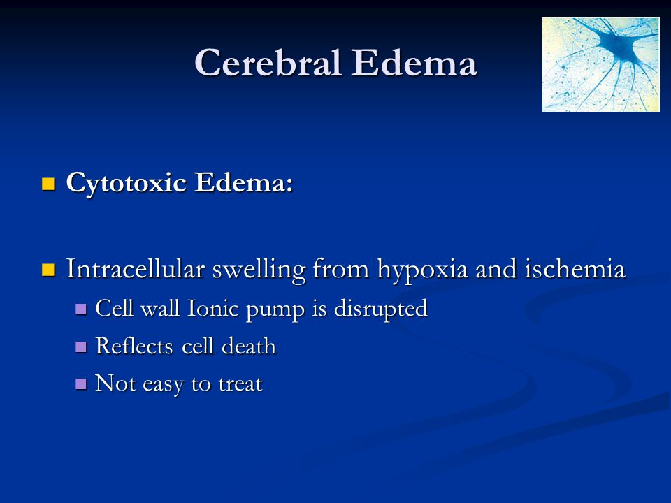 Cerebral Edema Cytotoxic Edema: Cytotoxic Edema: Intracellular swelling from hypoxia and ischemia Intracellular swelling from hypoxia and ischemia Cel