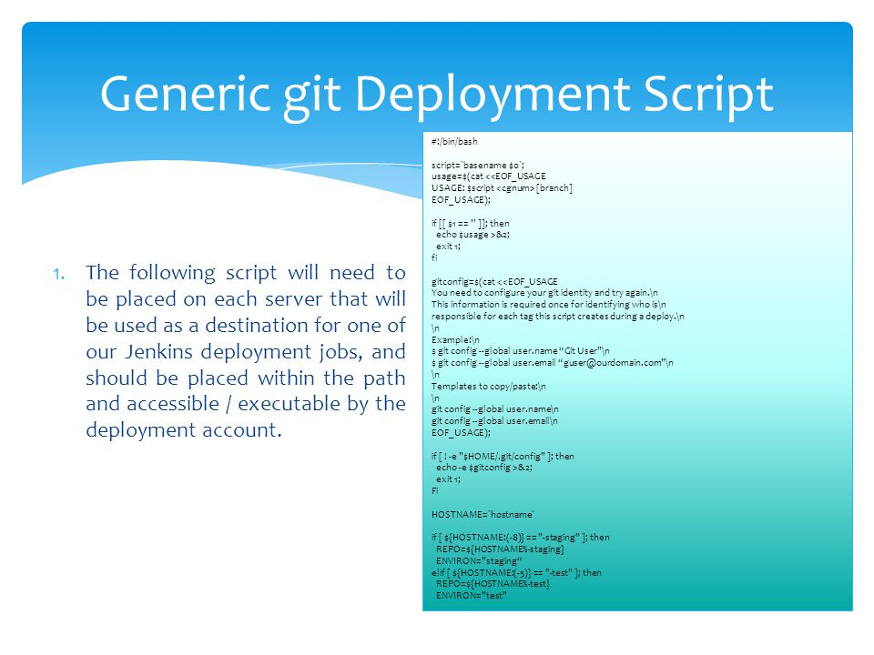 1.The following script will need to be placed on each server that will be used as a destination for one of our Jenkins deployment jobs, and should be