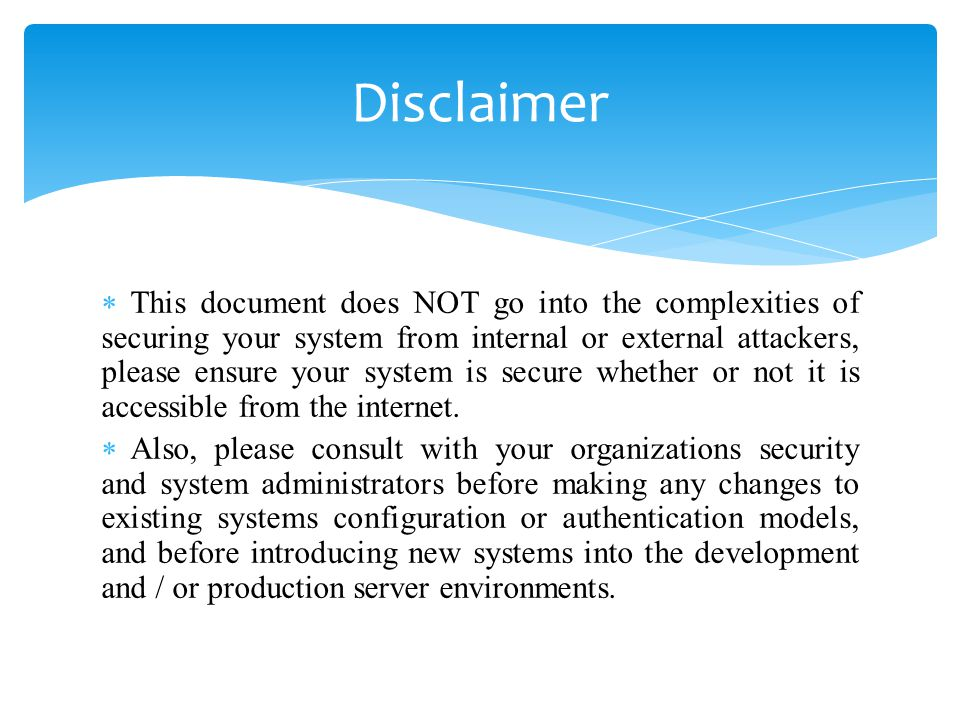This document does NOT go into the complexities of securing your system from internal or external attackers, please ensure your system is secure wheth