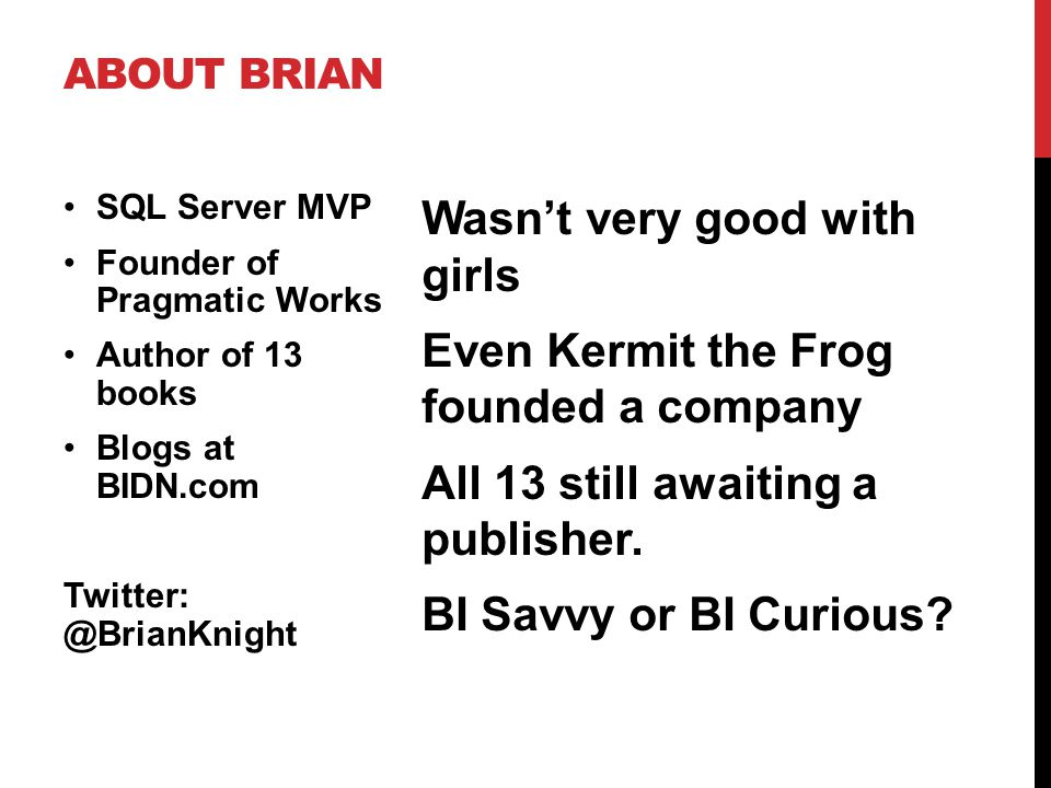 ABOUT BRIAN Wasnt very good with girls Even Kermit the Frog founded a company All 13 still awaiting a publisher.