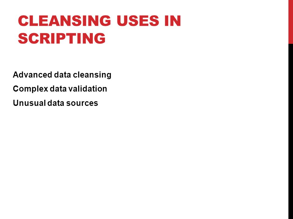 CLEANSING USES IN SCRIPTING Advanced data cleansing Complex data validation Unusual data sources