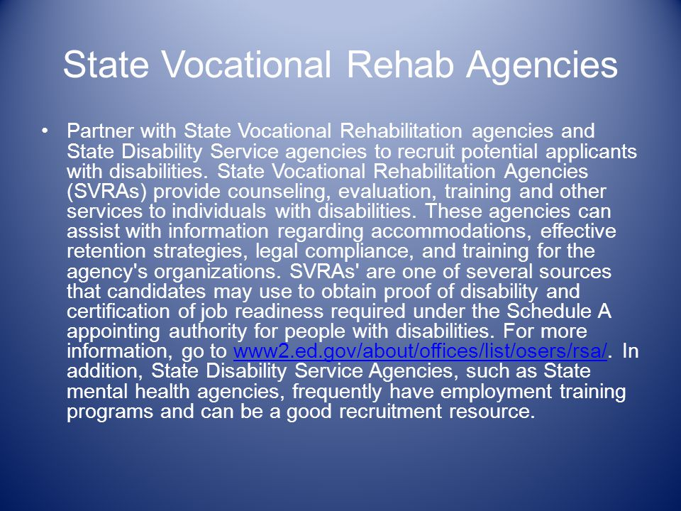 State Vocational Rehab Agencies Partner with State Vocational Rehabilitation agencies and State Disability Service agencies to recruit potential applicants with disabilities.