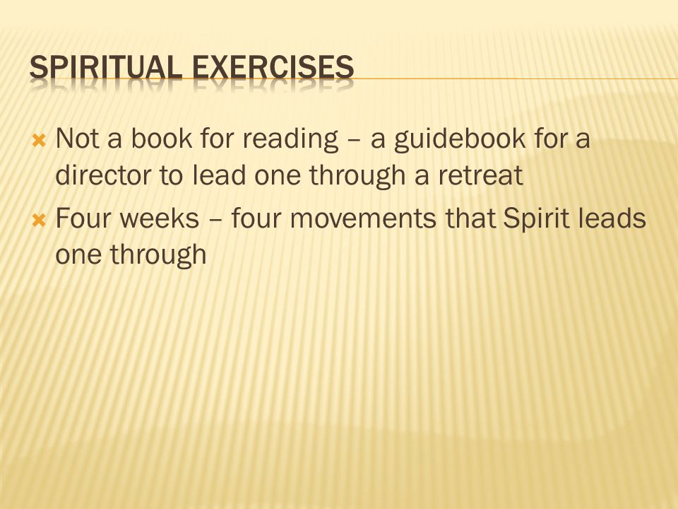 Not a book for reading – a guidebook for a director to lead one through a retreat Four weeks – four movements that Spirit leads one through