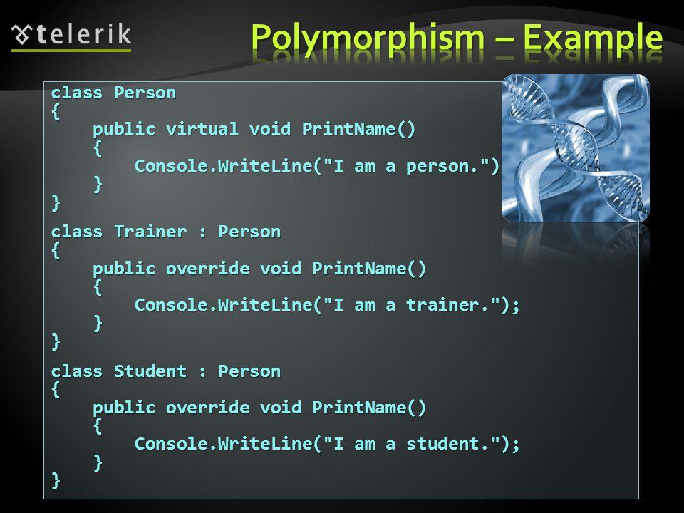 class Person { public virtual void PrintName() public virtual void PrintName() { Console.WriteLine( I am a person. ); Console.WriteLine( I am a person. ); }} class Trainer : Person { public override void PrintName() public override void PrintName() { Console.WriteLine( I am a trainer. ); Console.WriteLine( I am a trainer. ); }} class Student : Person { public override void PrintName() public override void PrintName() { Console.WriteLine( I am a student. ); Console.WriteLine( I am a student. ); }}