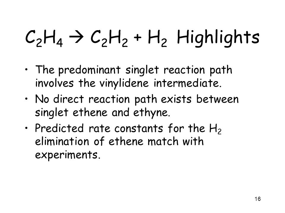 C 2 H 4 C 2 H 2 + H 2 Highlights The predominant singlet reaction path involves the vinylidene intermediate. No direct reaction path exists between si