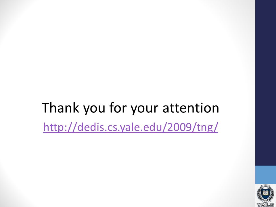 Thank you for your attention http://dedis.cs.yale.edu/2009/tng/
