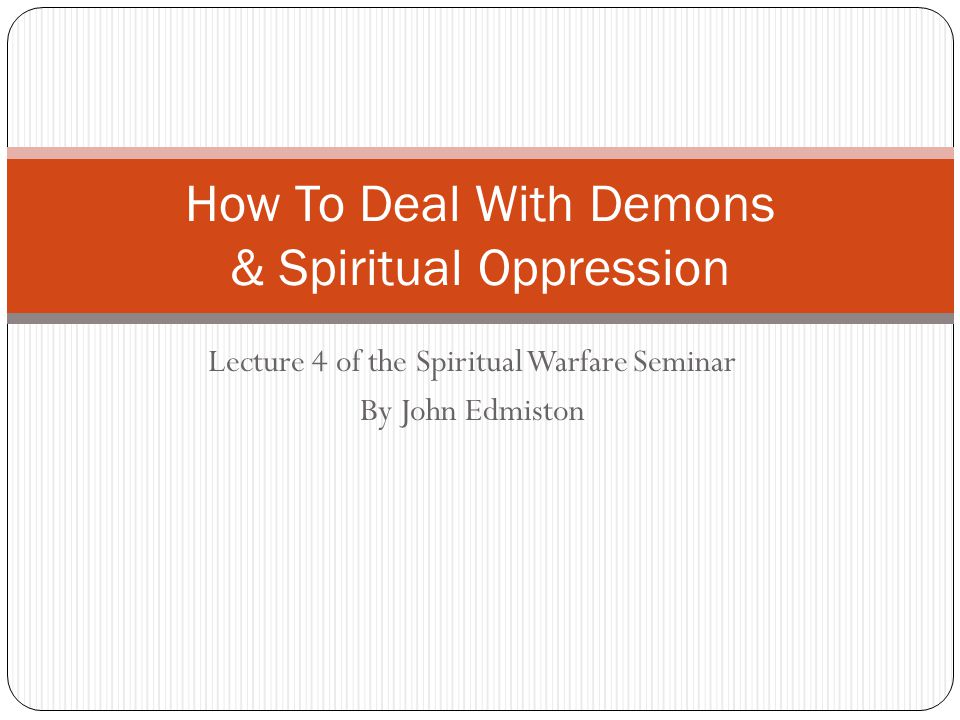 Lecture 4 of the Spiritual Warfare Seminar By John Edmiston How To Deal With Demons & Spiritual Oppression