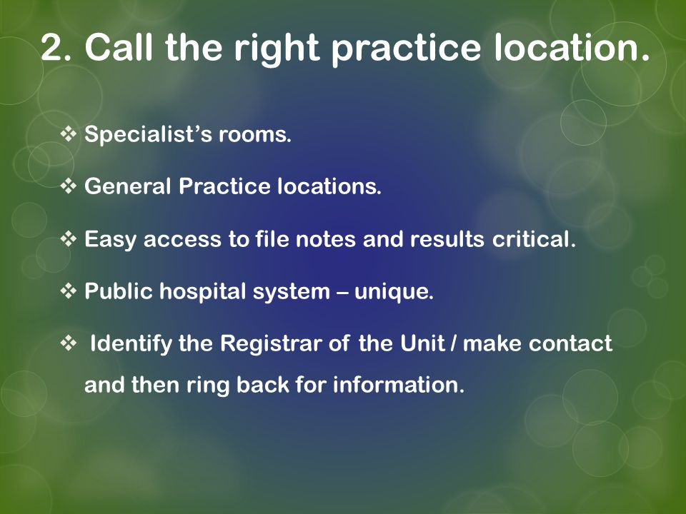 2. Call the right practice location. Specialists rooms. General Practice locations. Easy access to file notes and results critical. Public hospital sy