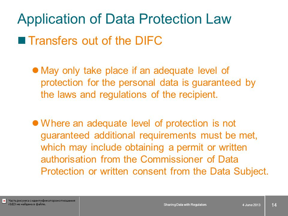 Application of Data Protection Law Transfers out of the DIFC May only take place if an adequate level of protection for the personal data is guarantee