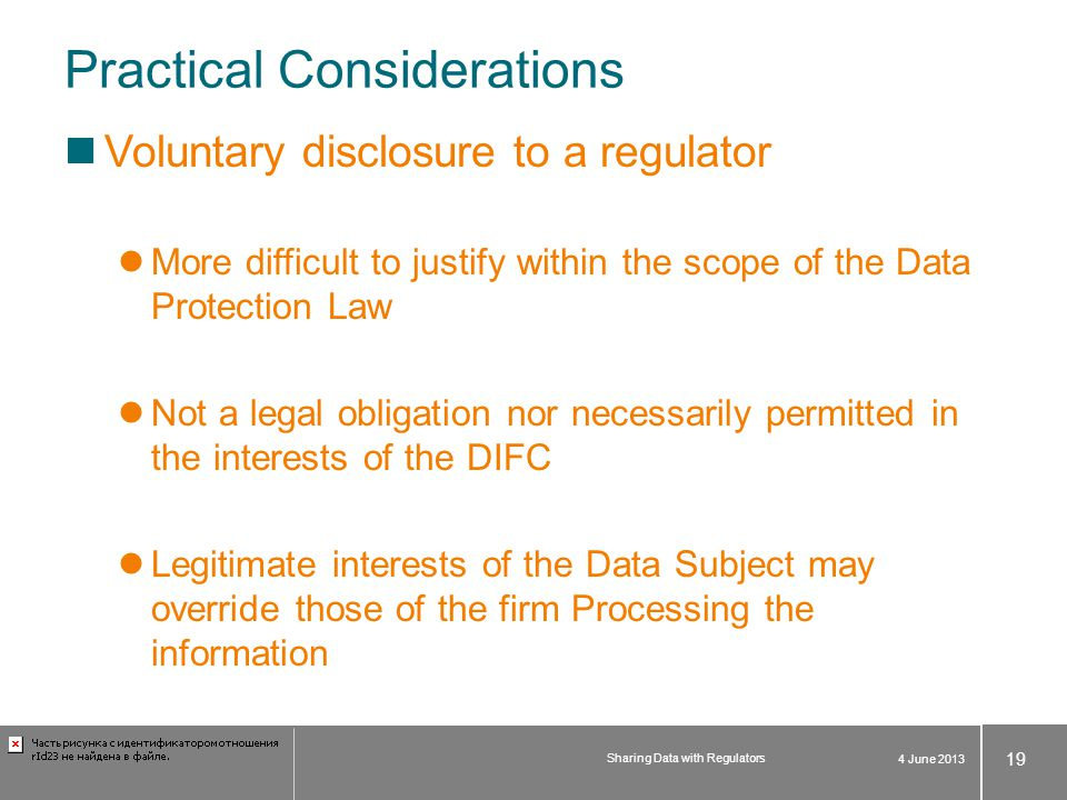 Practical Considerations Voluntary disclosure to a regulator More difficult to justify within the scope of the Data Protection Law Not a legal obligat