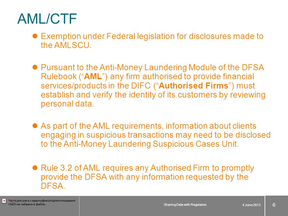 AML/CTF Exemption under Federal legislation for disclosures made to the AMLSCU. Pursuant to the Anti-Money Laundering Module of the DFSA Rulebook (AML