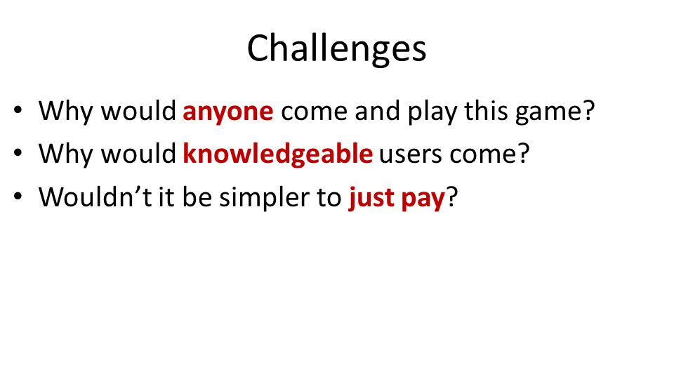 Challenges Why would anyone come and play this game.