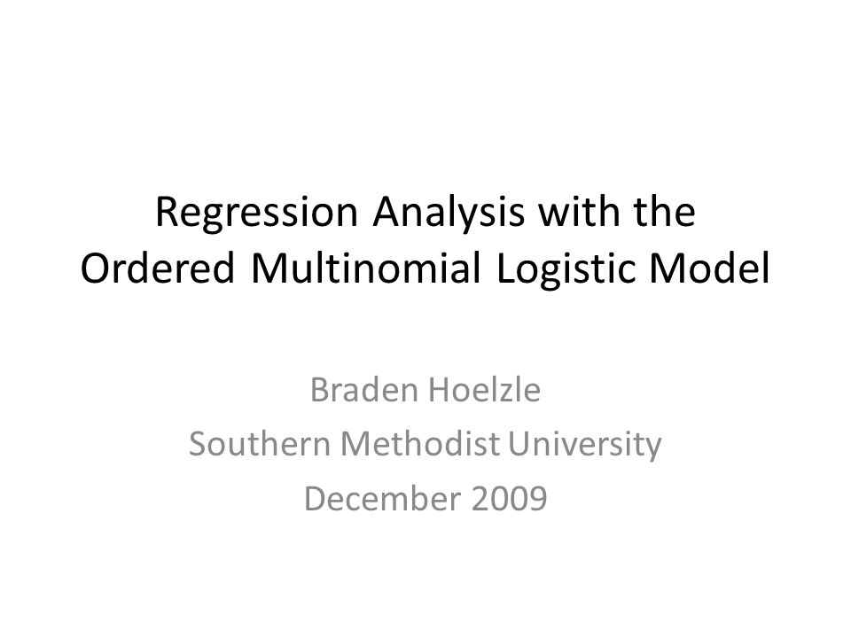 Situating the Model GLM – Generalized Linear Model Linear RegressionLogistic Regression Ordered Multinomial Logistic Regression Unordered Multinomial Logistic Regression