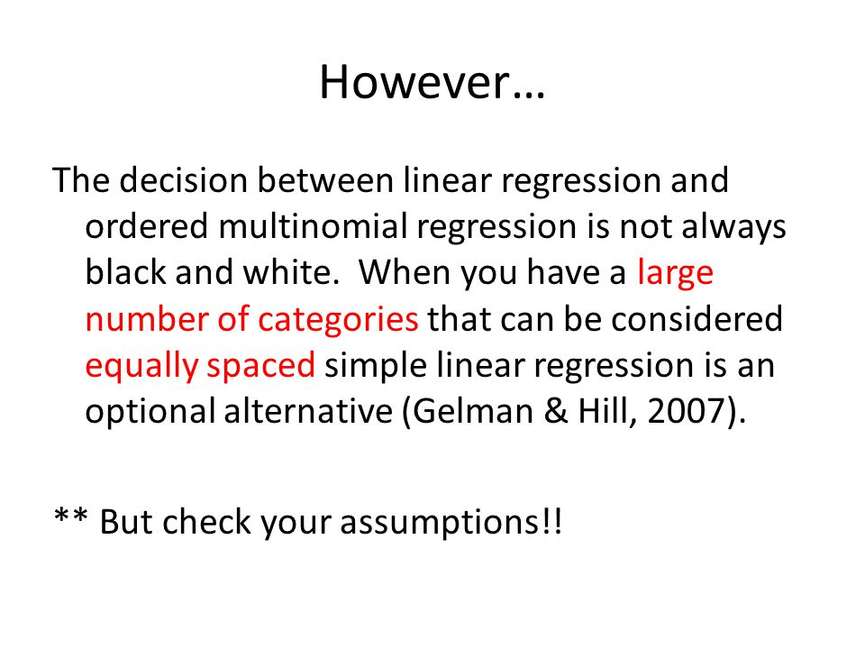 However… The decision between linear regression and ordered multinomial regression is not always black and white.