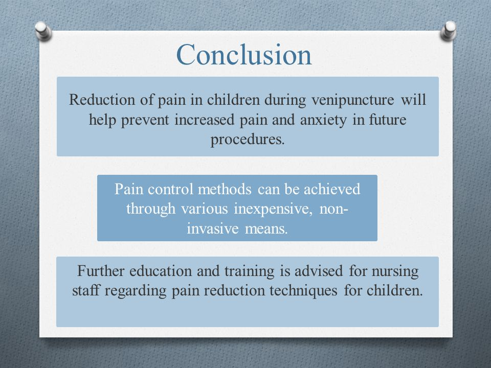 Conclusion Pain control methods can be achieved through various inexpensive, non- invasive means. Further education and training is advised for nursin
