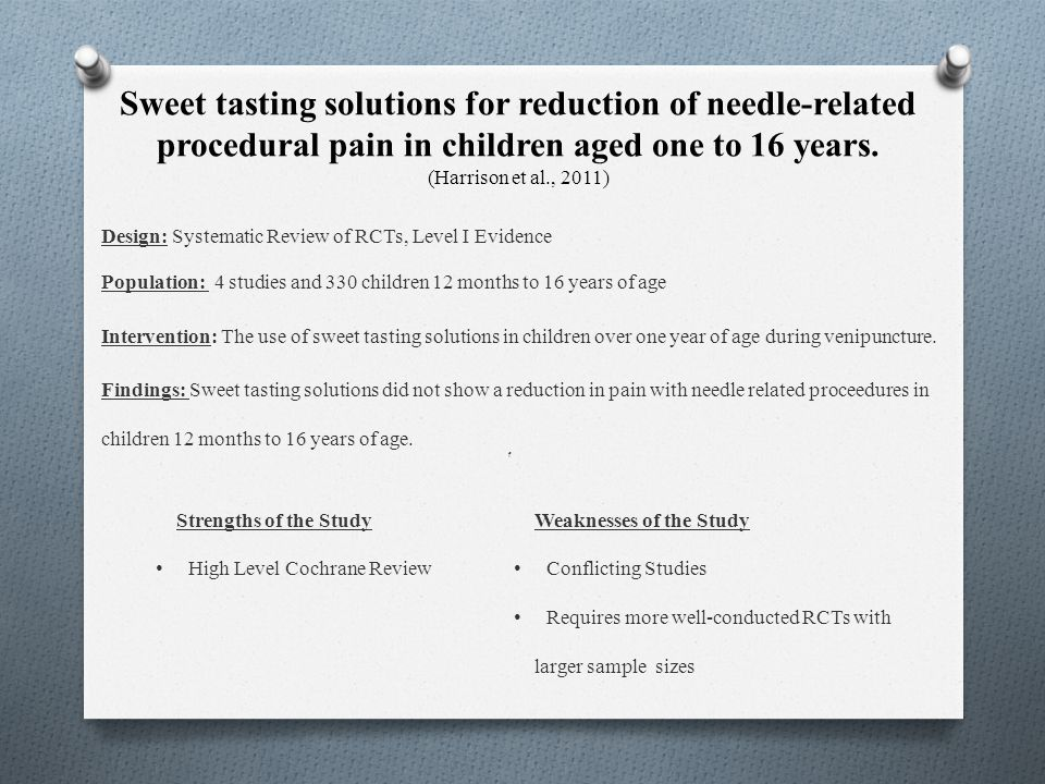 Sweet tasting solutions for reduction of needle-related procedural pain in children aged one to 16 years. (Harrison et al., 2011) f Design: Systematic