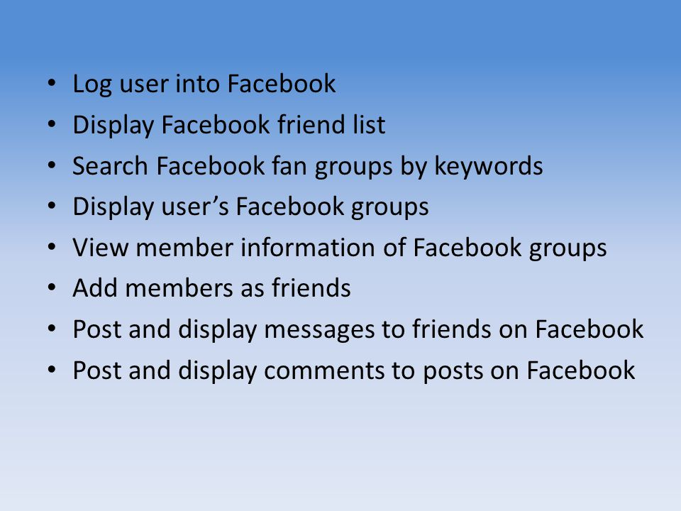 Log user into Facebook Display Facebook friend list Search Facebook fan groups by keywords Display users Facebook groups View member information of Fa