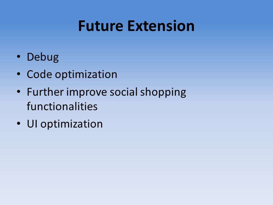 Future Extension Debug Code optimization Further improve social shopping functionalities UI optimization