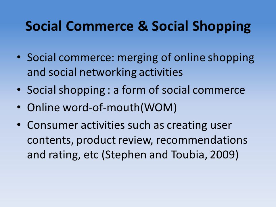 Social Commerce & Social Shopping Social commerce: merging of online shopping and social networking activities Social shopping : a form of social comm