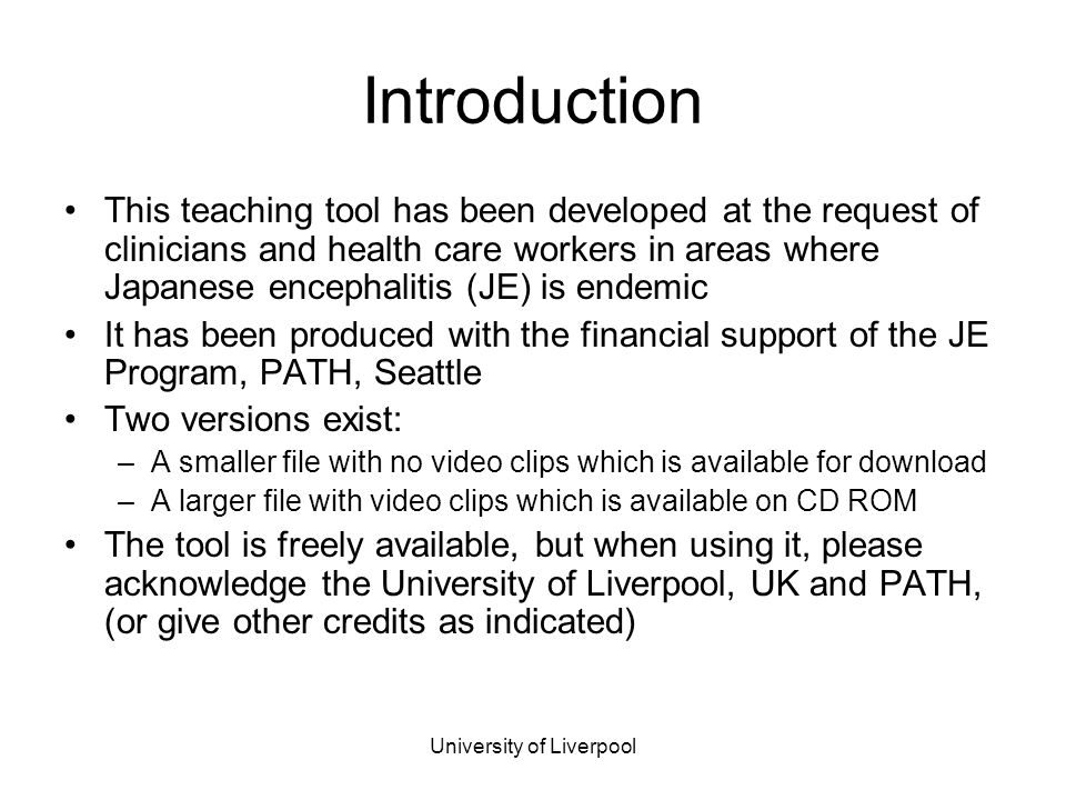 University of Liverpool Other resources There are many other excellent resources available to aid health care workers in assessing sick children, and examining the nervous system Health care workers are advised to refer to them for a detailed consideration of the topics This tool is an additional resource, that addresses specifically some of the issues relating to children with suspected Japanese encephalitis