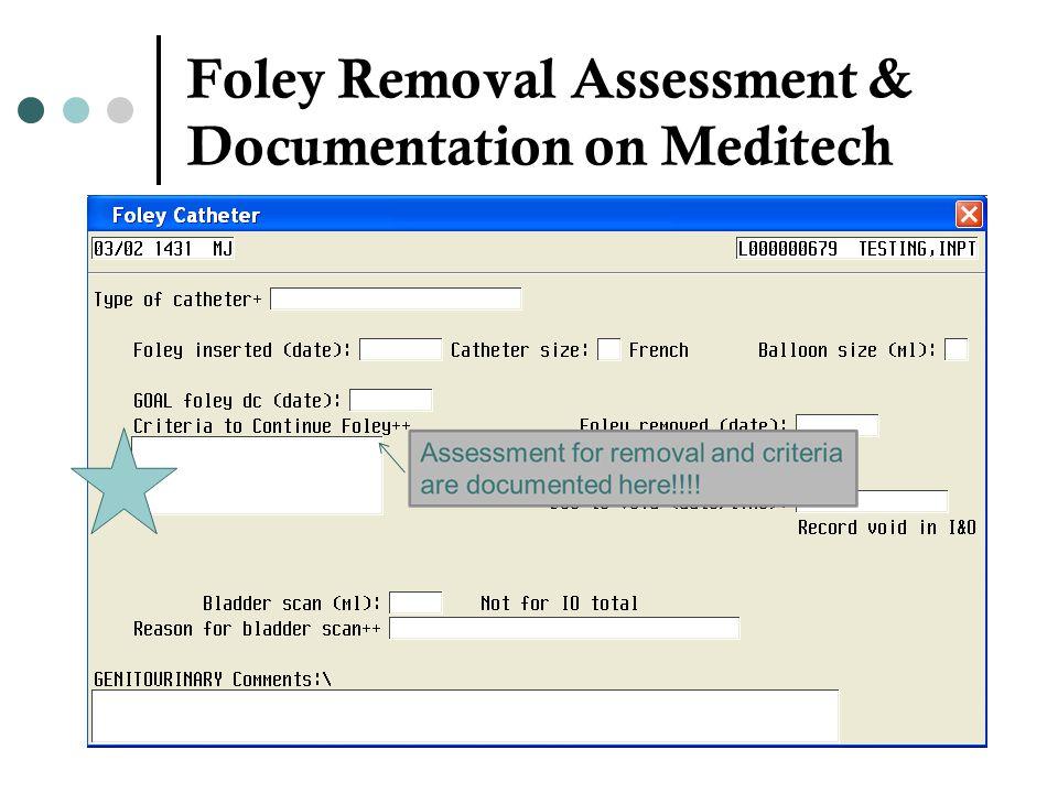 Foley Removal Assessment & Documentation on Meditech