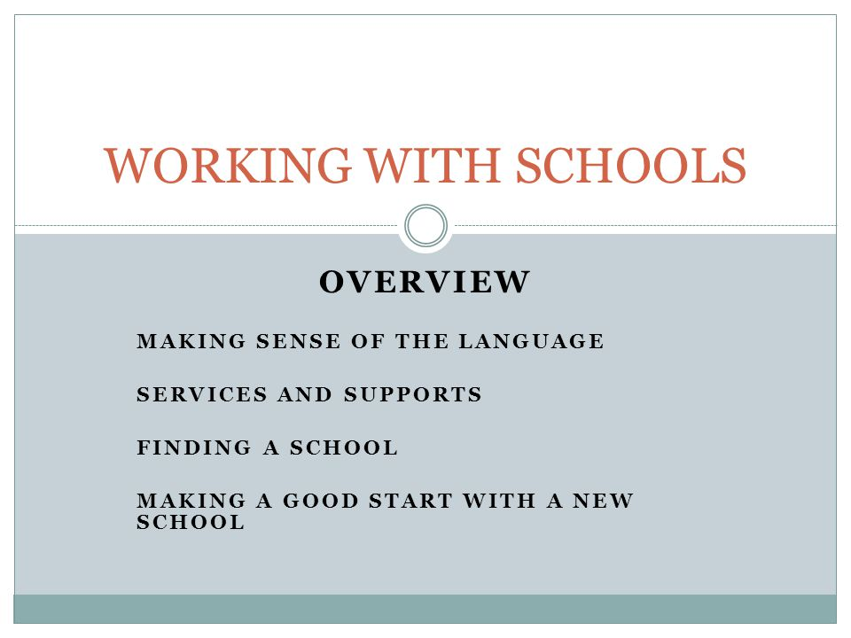 OVERVIEW MAKING SENSE OF THE LANGUAGE SERVICES AND SUPPORTS FINDING A SCHOOL MAKING A GOOD START WITH A NEW SCHOOL WORKING WITH SCHOOLS