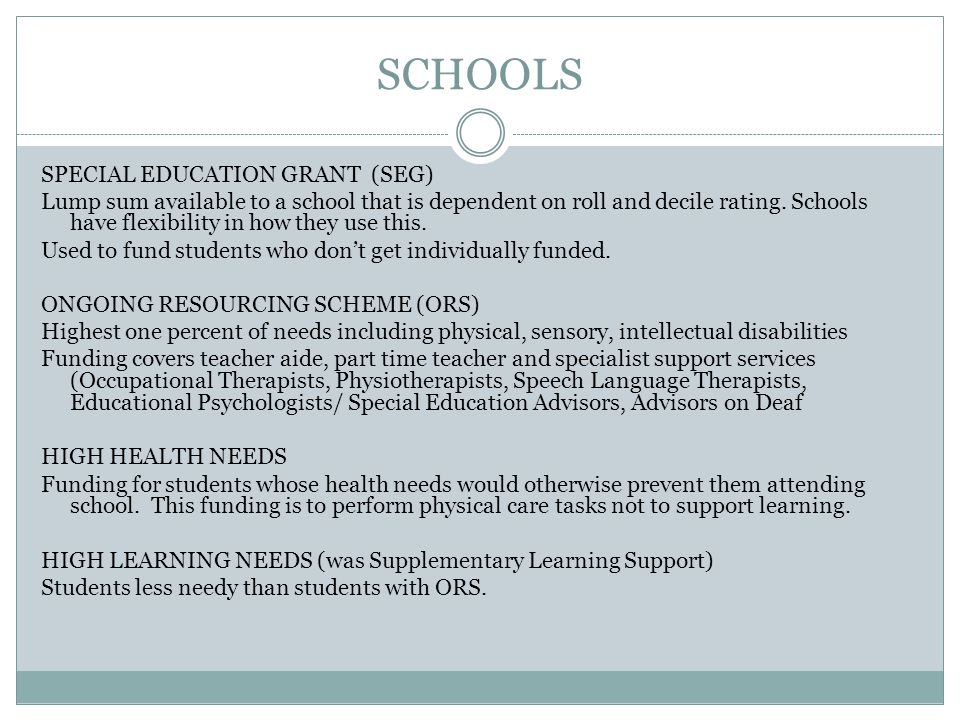SCHOOLS SPECIAL EDUCATION GRANT (SEG) Lump sum available to a school that is dependent on roll and decile rating.