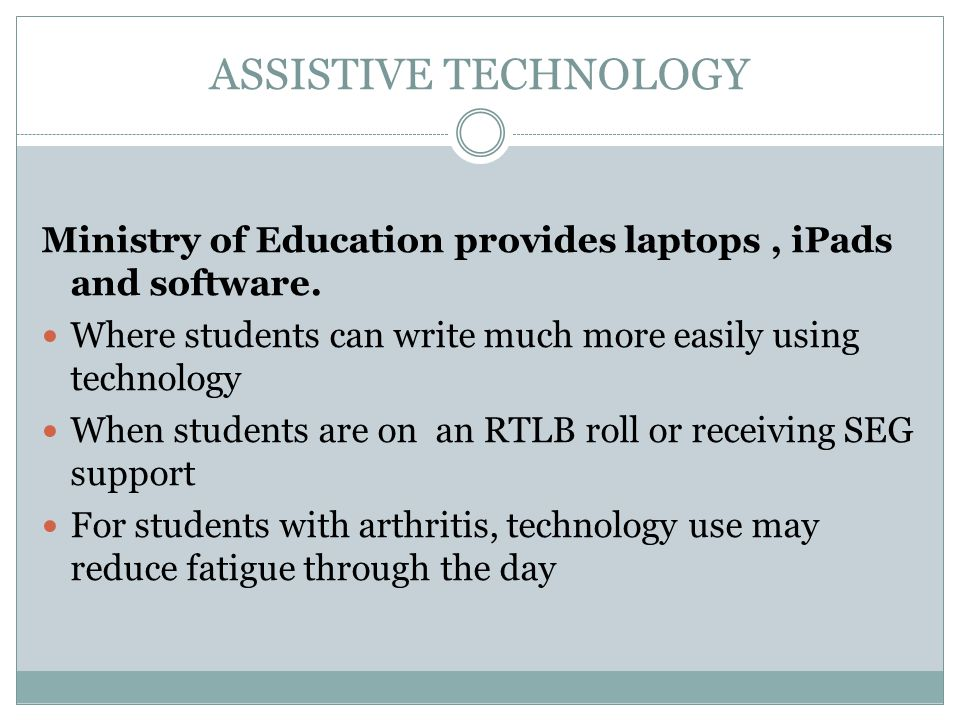 ASSISTIVE TECHNOLOGY Ministry of Education provides laptops, iPads and software.