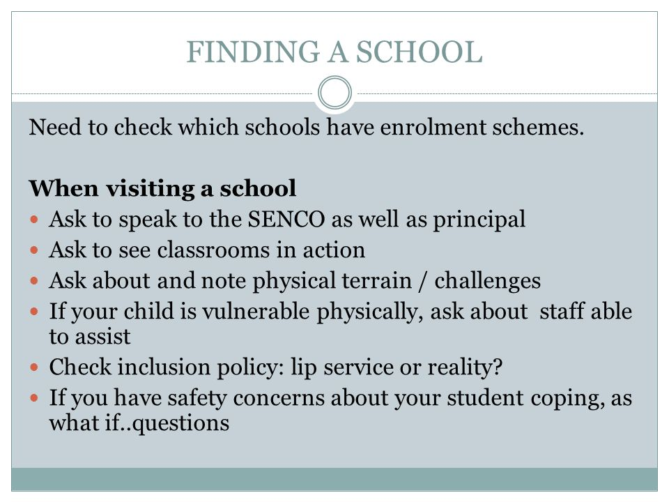 FINDING A SCHOOL Need to check which schools have enrolment schemes.