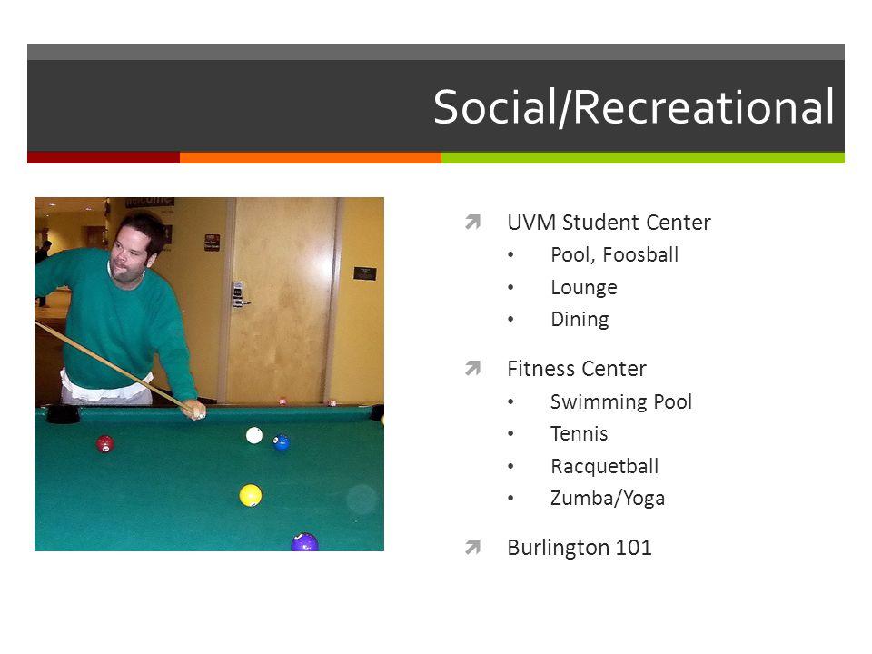 Social/Recreational UVM Student Center Pool, Foosball Lounge Dining Fitness Center Swimming Pool Tennis Racquetball Zumba/Yoga Burlington 101