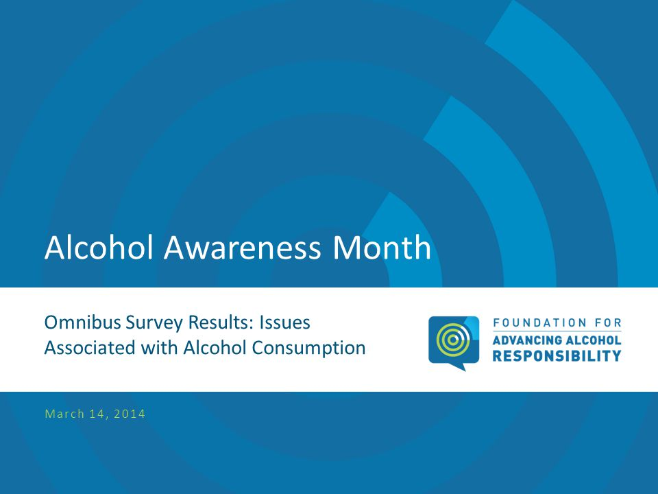 Alcohol Awareness Month Omnibus Survey Results: Issues Associated with Alcohol Consumption March 14, 2014