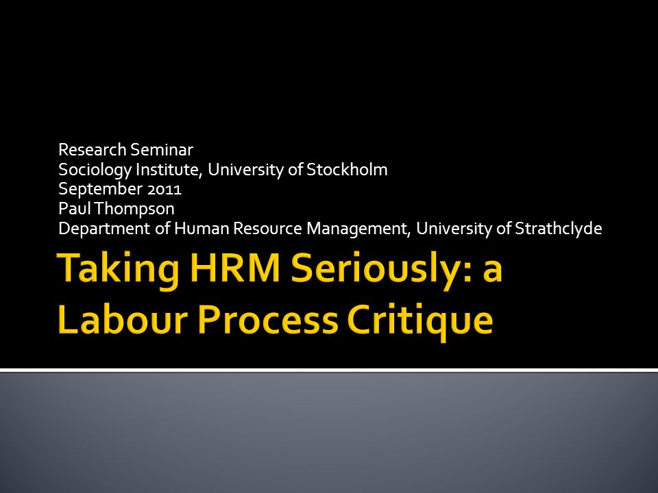 Research Seminar Sociology Institute, University of Stockholm September 2011 Paul Thompson Department of Human Resource Management, University of Stra
