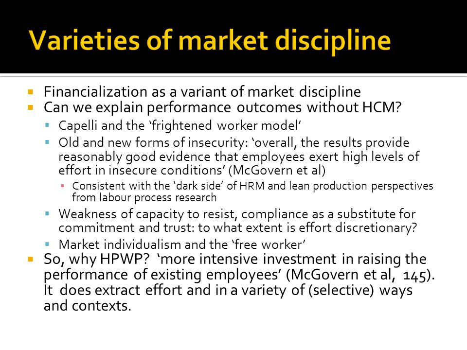 Financialization as a variant of market discipline Can we explain performance outcomes without HCM? Capelli and the frightened worker model Old and ne