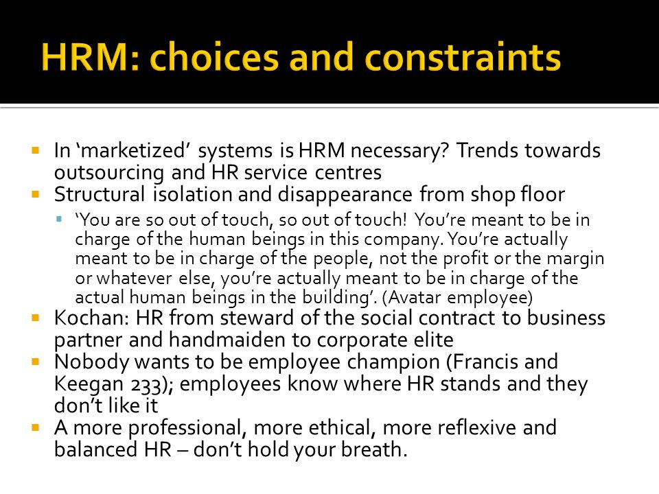 In marketized systems is HRM necessary? Trends towards outsourcing and HR service centres Structural isolation and disappearance from shop floor You a