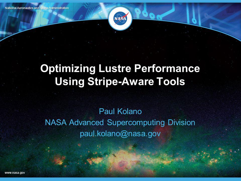 National Aeronautics and Space Administration www.nasa.gov Optimizing Lustre Performance Using Stripe-Aware Tools Paul Kolano NASA Advanced Supercompu