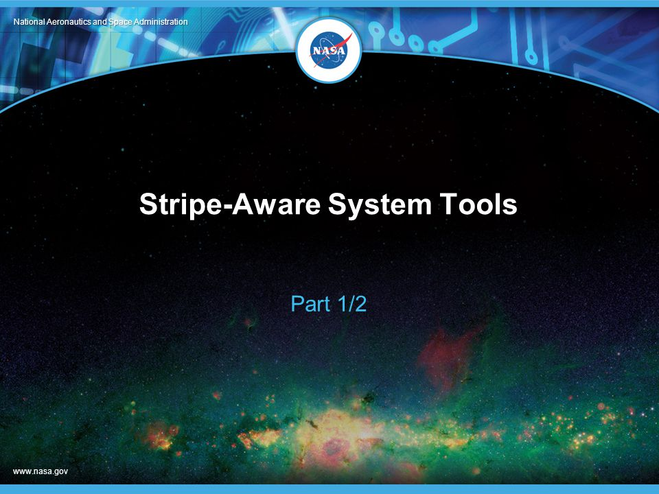 National Aeronautics and Space Administration www.nasa.gov Stripe-Aware System Tools Part 1/2