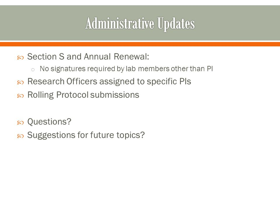Section S and Annual Renewal: o No signatures required by lab members other than PI Research Officers assigned to specific PIs Rolling Protocol submis