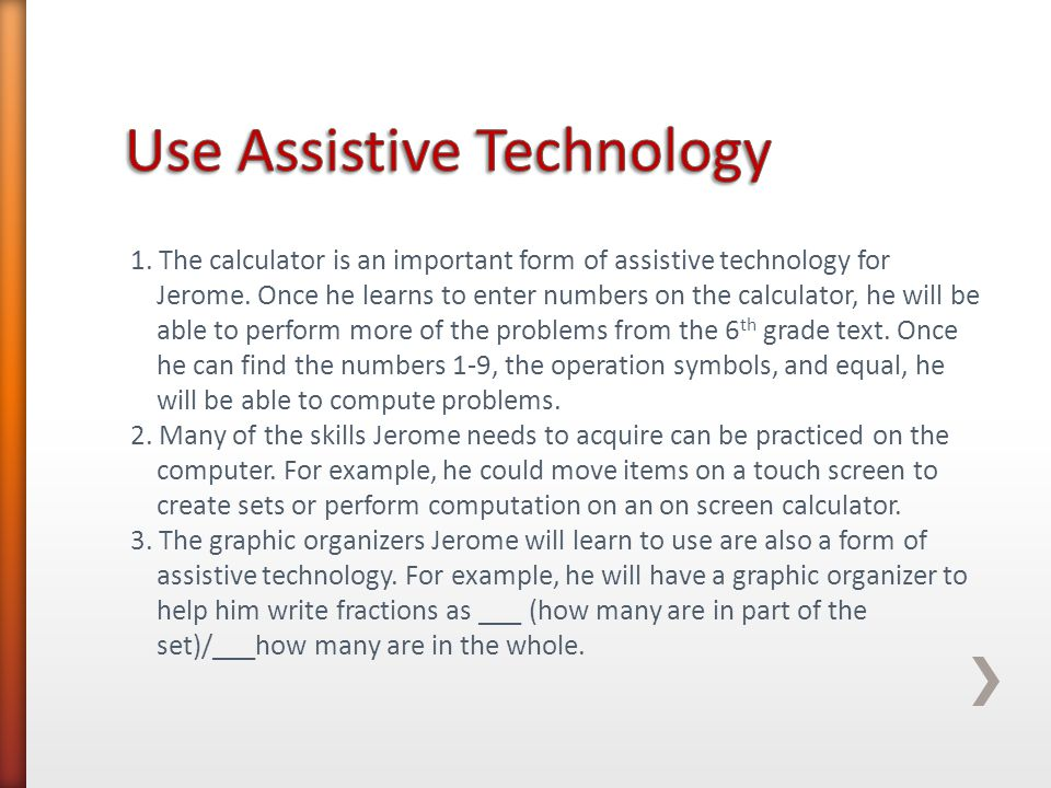 1.The calculator is an important form of assistive technology for Jerome.