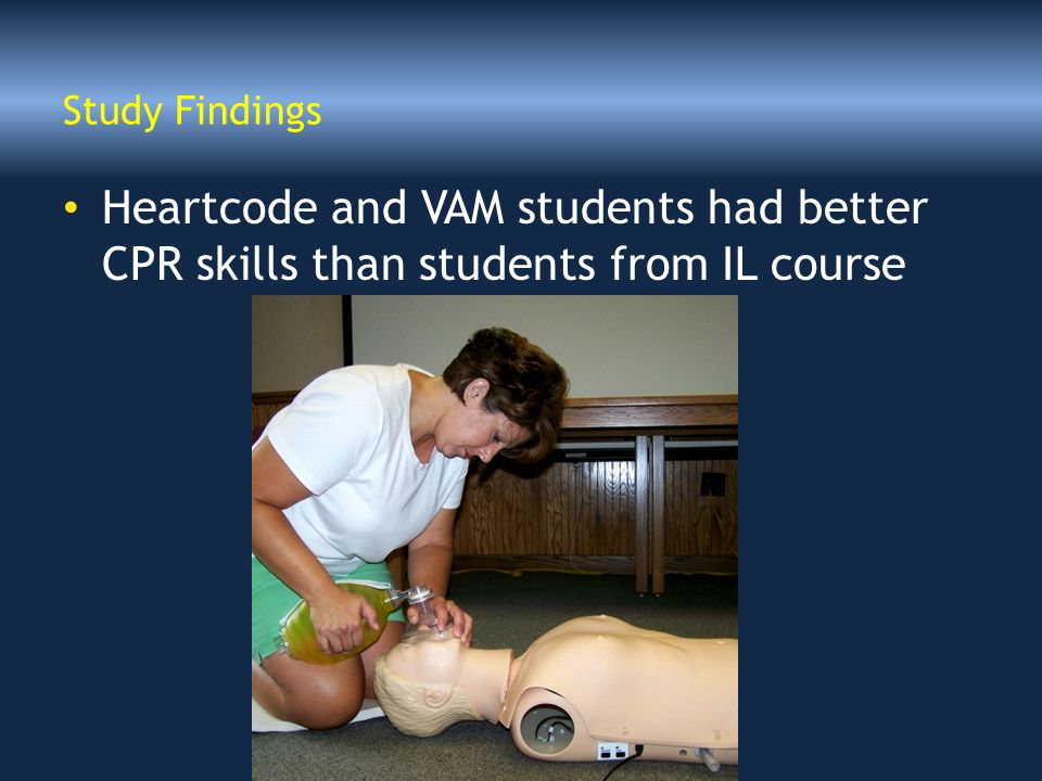 Study Findings Heartcode and VAM students had better CPR skills than students from IL course