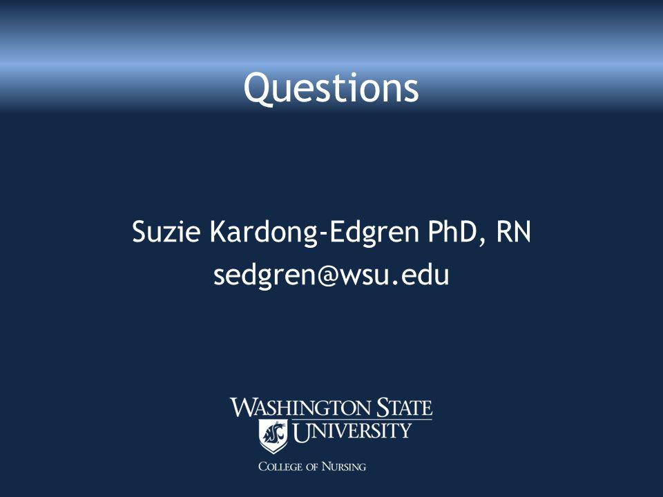 Questions Suzie Kardong-Edgren PhD, RN sedgren@wsu.edu
