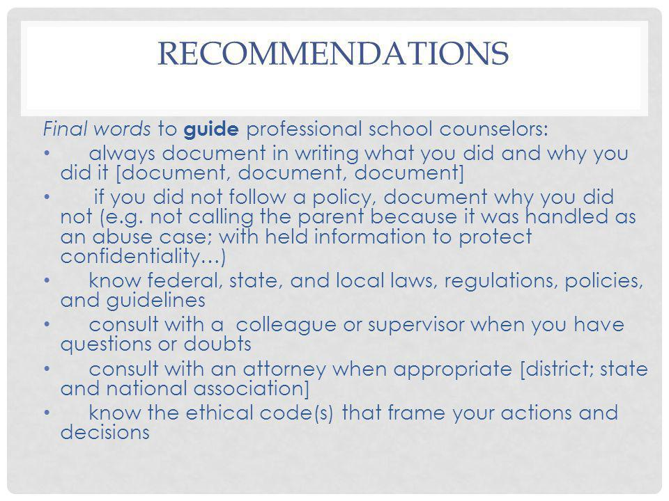 RECOMMENDATIONS Final words to guide professional school counselors: always document in writing what you did and why you did it [document, document, d