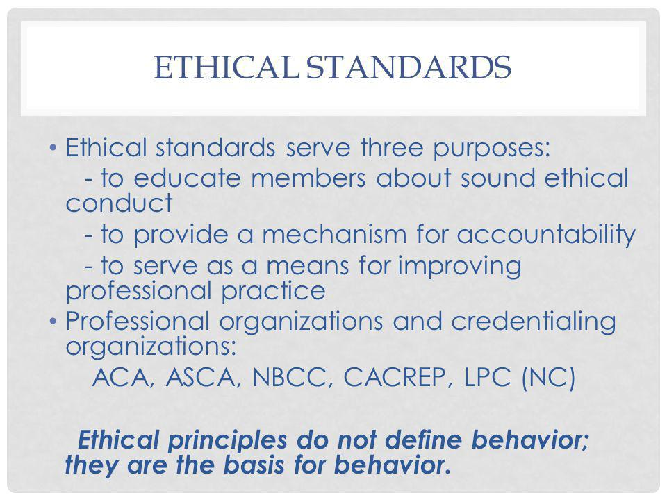 ETHICAL STANDARDS Ethical standards serve three purposes: - to educate members about sound ethical conduct - to provide a mechanism for accountability